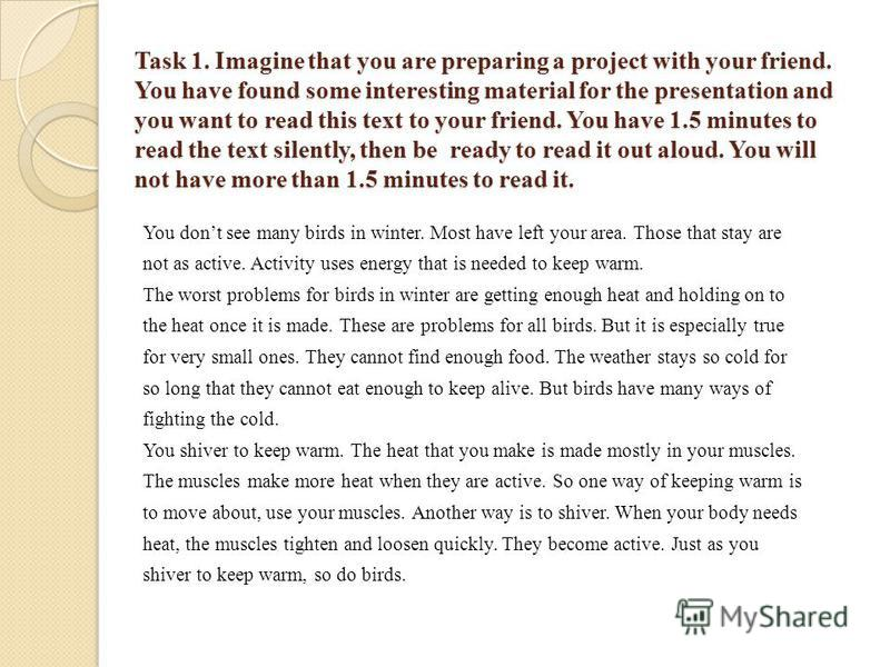 Task 1. Imagine that you are preparing a project with your friend. You have found some interesting material for the presentation and you want to read this text to your friend. You have 1.5 minutes to read the text silently, then be ready to read it o