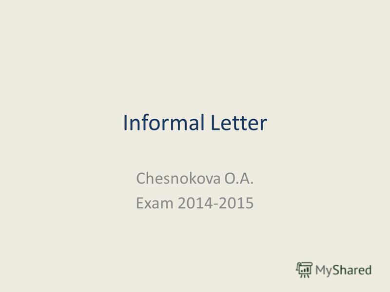 Informal Letter Chesnokova O.A. Exam 2014-2015