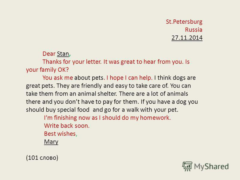 St.Petersburg Russia 27.11.2014 Dear Stan, Thanks for your letter. It was great to hear from you. Is your family OK? You ask me about pets. I hope I can help. I think dogs are great pets. They are friendly and easy to take care of. You can take them