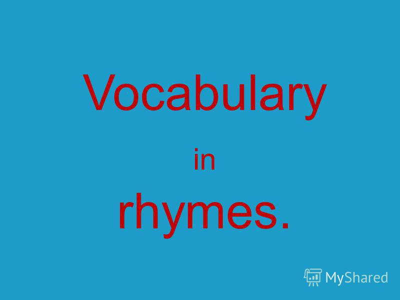 Vocabulary in rhymes.