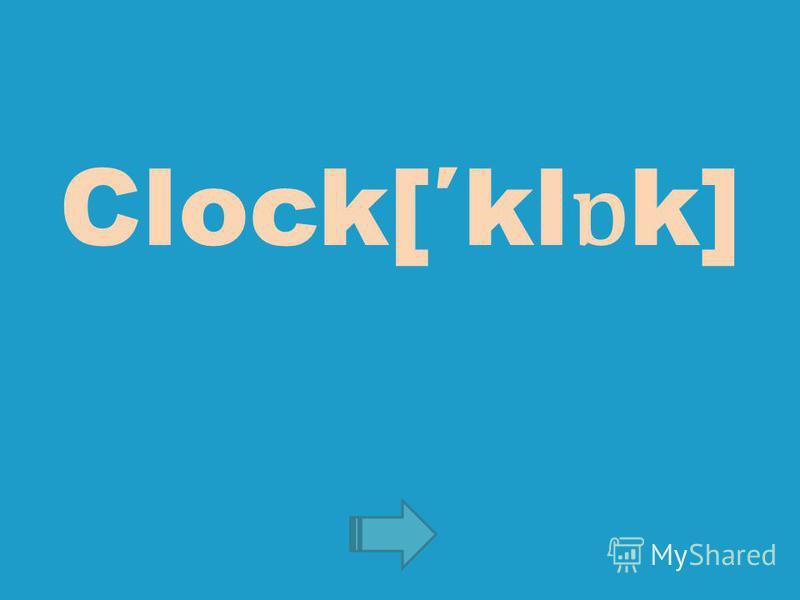 Clock[kl ɒ k]