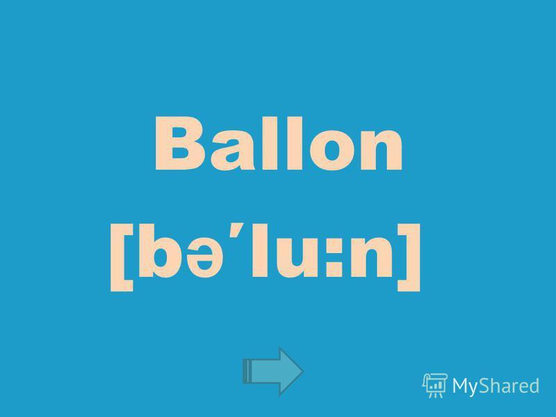 Ballon [b əlu:n]