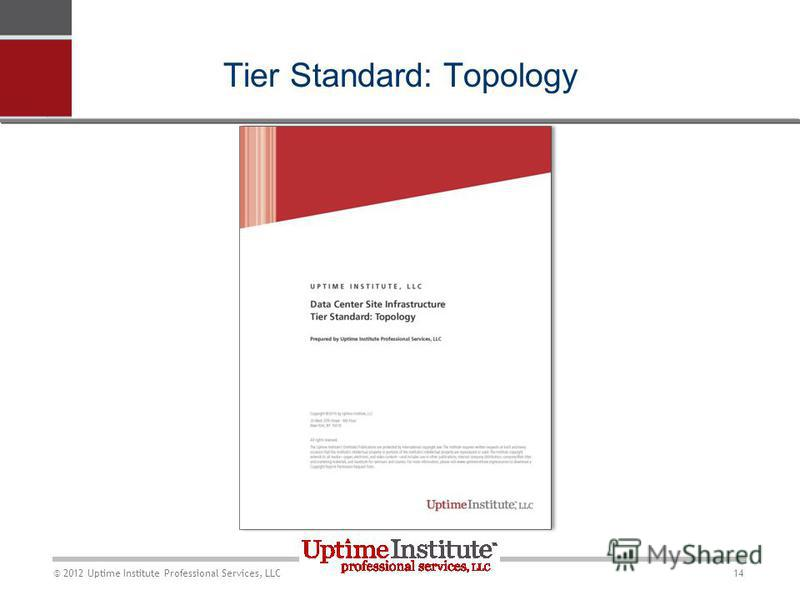 14 © 2012 Uptime Institute Professional Services, LLC Tier Standard: Topology