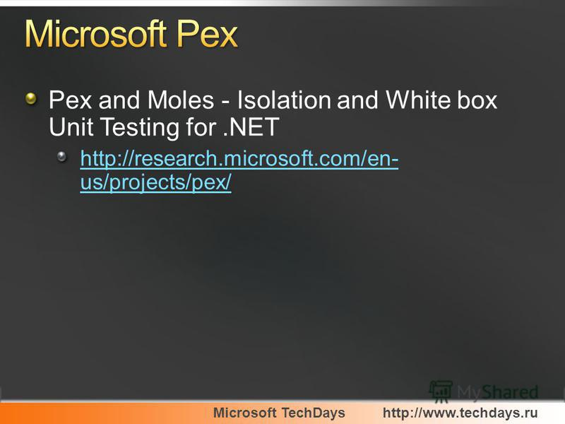 Pex and Moles - Isolation and White box Unit Testing for.NET http://research.microsoft.com/en- us/projects/pex/