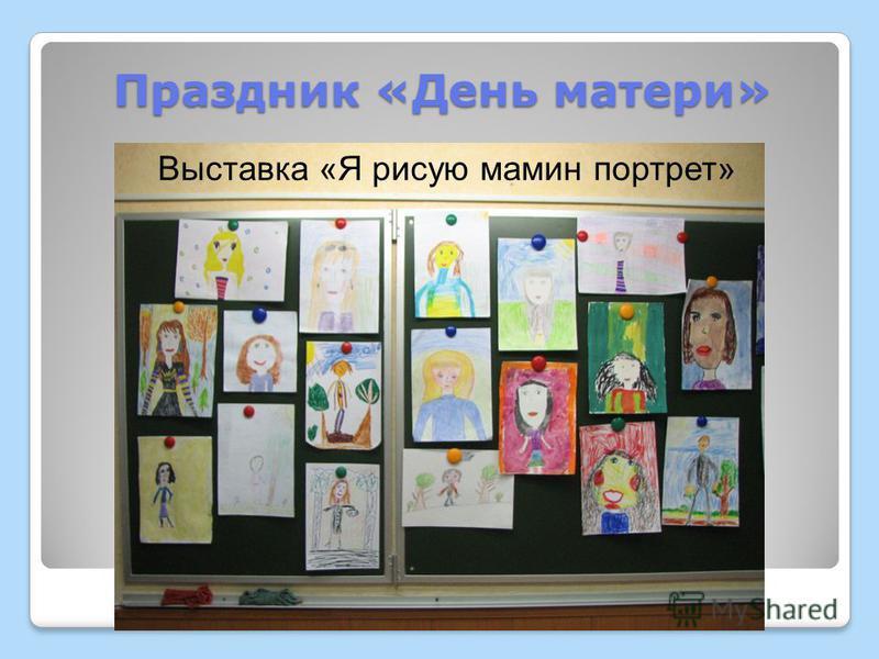 Праздник «День матери» Праздник «День матери» Выставка «Я рисую мамин портрет»