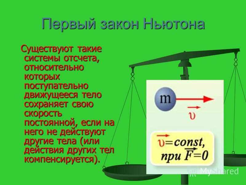 Первый закон Ньютона Существуют такие системы отсчета, относительно которых поступательно движущееся тело сохраняет свою скорость постоянной, если на него не действуют другие тела (или действия других тел компенсируется). Существуют такие системы отс