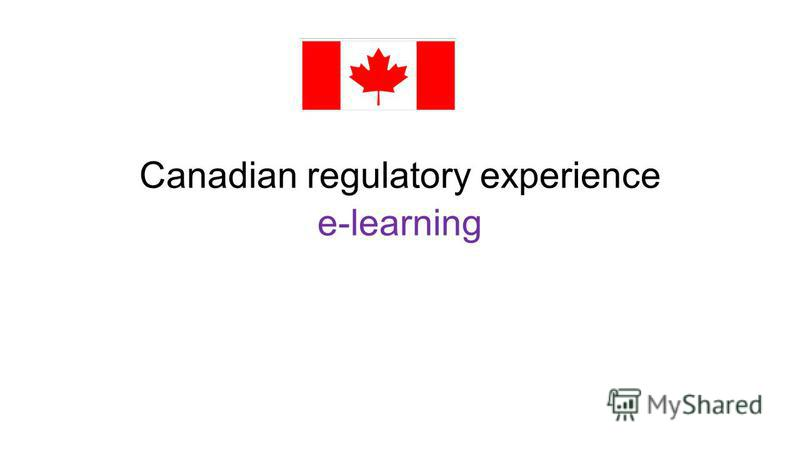 Canadian regulatory experience e-learning