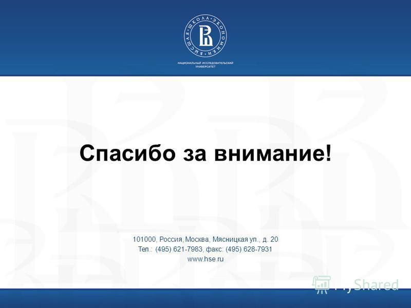101000, Россия, Москва, Мясницкая ул., д. 20 Тел.: (495) 621-7983, факс: (495) 628-7931 www.hse.ru Спасибо за внимание!