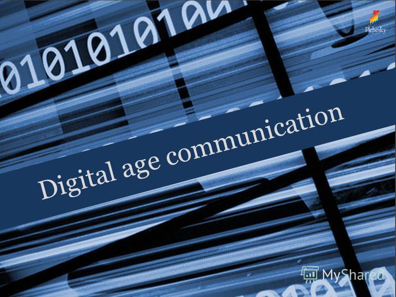 Digital age communication