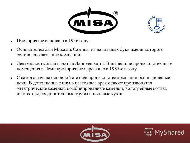 Предприятие основано в 1956 году. Основателем был Микаэль Самппа, из начальных букв имени которого составлено название компании. Деятельность была начата в Лаппеенранта. В нынешние производственные помещения в Леми предприятие переехало в 1985-ом год