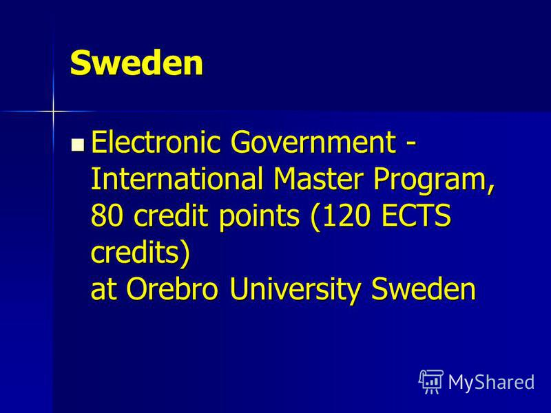 Sweden Electronic Government - International Master Program, 80 credit points (120 ECTS credits) at Orebro University Sweden Electronic Government - International Master Program, 80 credit points (120 ECTS credits) at Orebro University Sweden