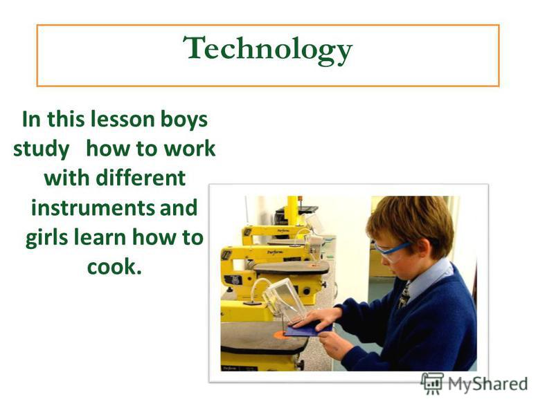 Technology In this lesson boys study how to work with different instruments and girls learn how to cook.