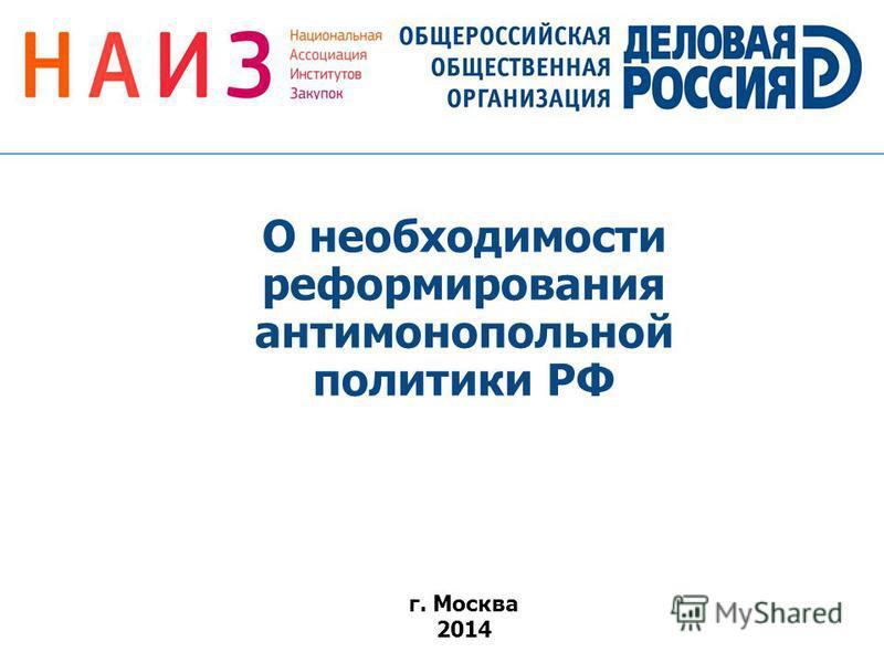 г. Москва 2014 О необходимости реформирования антимонопольной политики РФ
