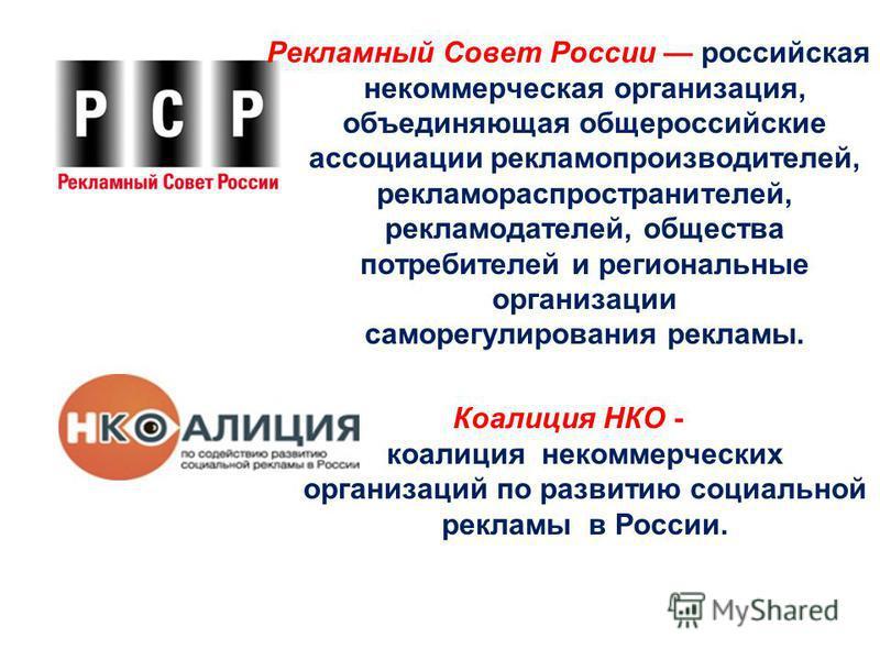 Рекламный Совет России российская некоммерческая организация, объединяющая общероссийские ассоциации рекламопроизводителей, рекламораспространителей, рекламодателей, общества потребителей и региональные организации саморегулирования рекламы. Коалиция