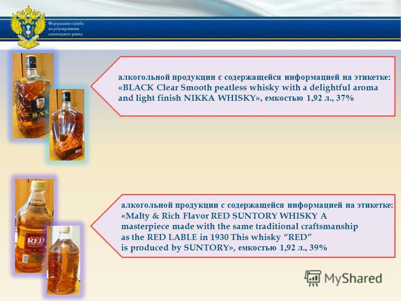 алкогольной продукции с содержащейся информацией на этикетке : «BLACK Clear Smooth peatless whisky with a delightful aroma and light finish NIKKA WHISKY», емкостью 1,92 л., 37% алкогольной продукции с содержащейся информацией на этикетке : «Malty & R