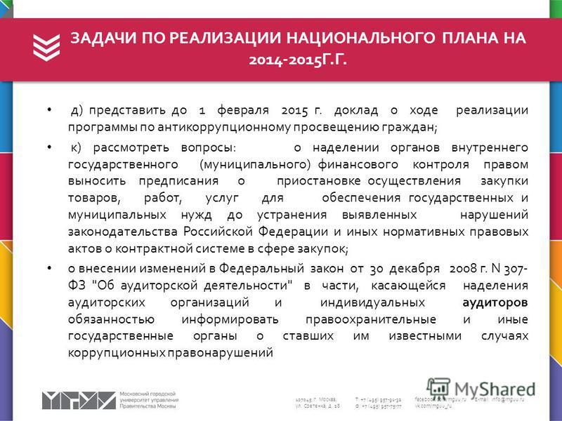 107045, г. Москва, ул. Сретенка, д. 28 Т: +7 (495) 957-91-32 Ф: +7 (495) 957-75-77 facebook.com/mguu.ru vk.com/mguu_ru E-mail: info@mguu.ru д) представить до 1 февраля 2015 г. доклад о ходе реализации программы по антикоррупционному просвещению гражд