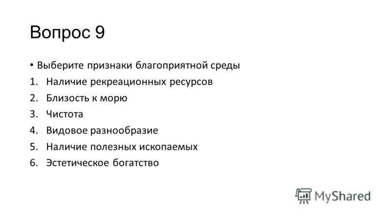 Вопрос 9 Выберите признаки благоприятной среды 1. Наличие рекреационных ресурсов 2. Близость к морю 3. Чистота 4. Видовое разнообразие 5. Наличие полезных ископаемых 6. Эстетическое богатство