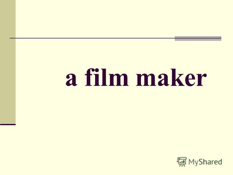 a film maker