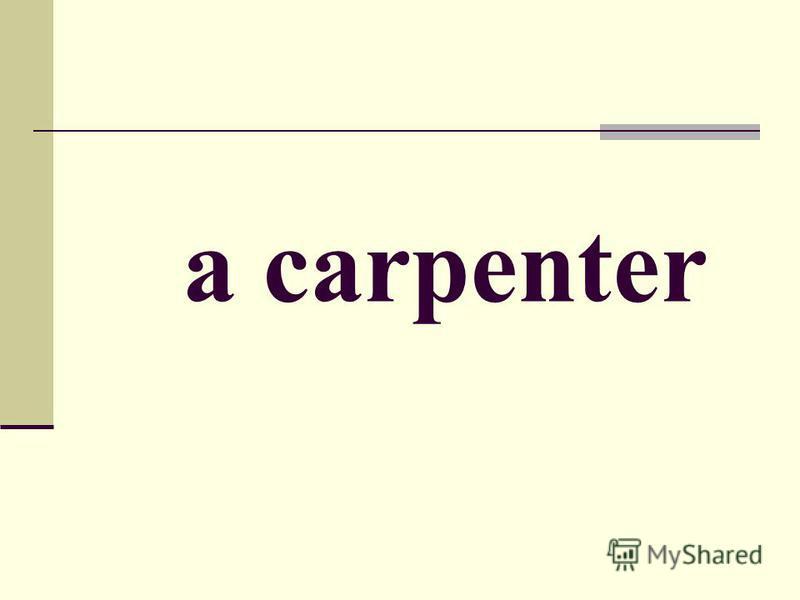 a carpenter