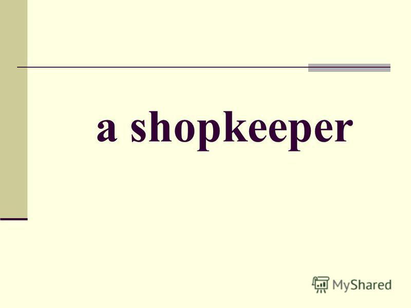 a shopkeeper