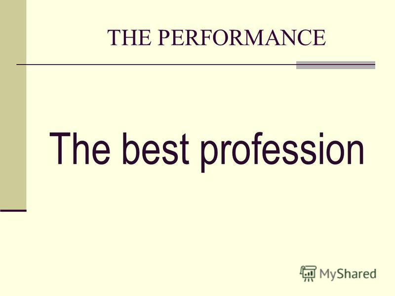 THE PERFORMANCE The best profession