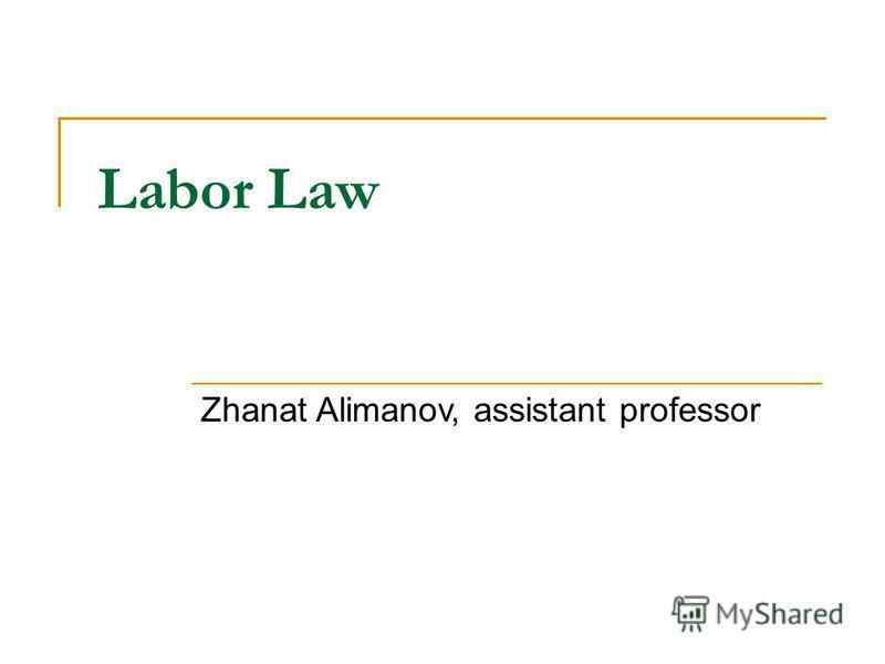 Labor Law Zhanat Alimanov, assistant professor