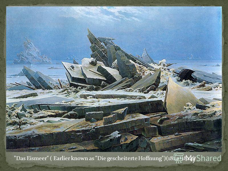 Das Eismeer ( Earlier known as Die gescheiterte Hoffnung)(1822 -1824)