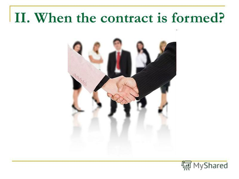 II. When the contract is formed?