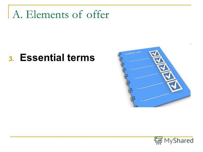 A. Elements of offer 3. Essential terms