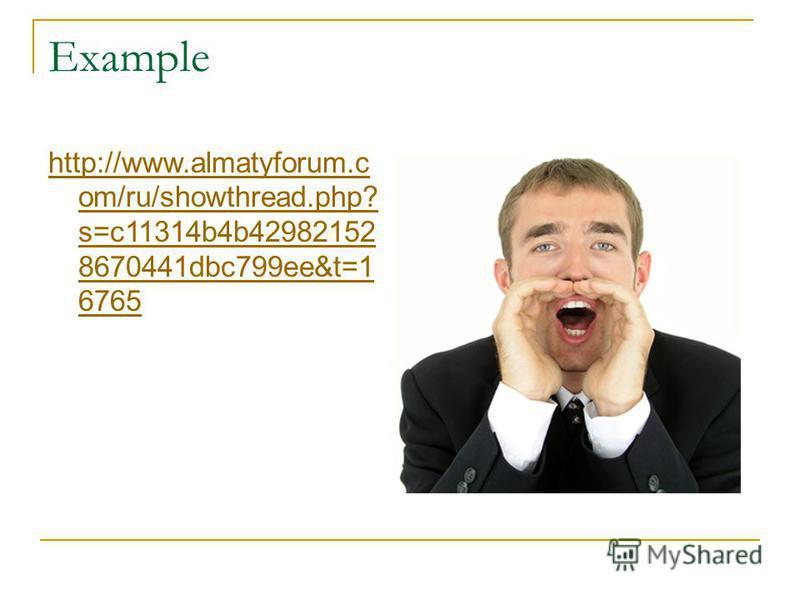 Example http://www.almatyforum.c om/ru/showthread.php? s=c11314b4b42982152 8670441dbc799ee&t=1 6765