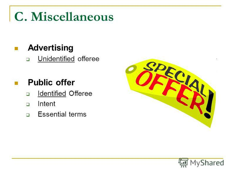 C. Miscellaneous Advertising Unidentified offeree Public offer Identified Offeree Intent Essential terms