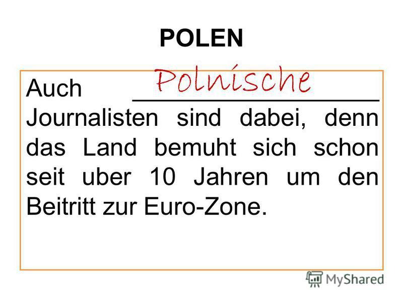 POLEN Auch __________________ Journalisten sind dabei, denn das Land bemuht sich schon seit uber 10 Jahren um den Beitritt zur Euro-Zone. Polnische