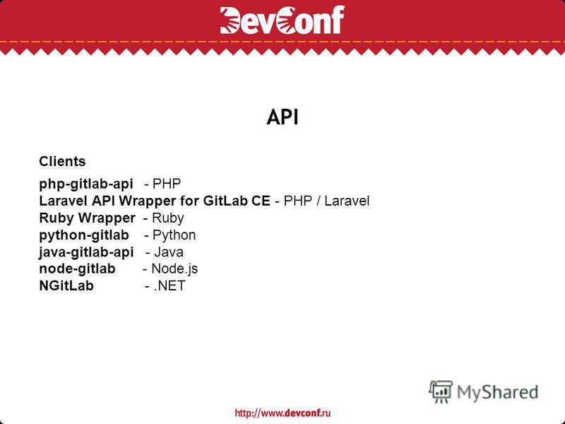 API Clients php-gitlab-api - PHP Laravel API Wrapper for GitLab CE - PHP / Laravel Ruby Wrapper - Ruby python-gitlab - Python java-gitlab-api - Java node-gitlab - Node.js NGitLab -.NET
