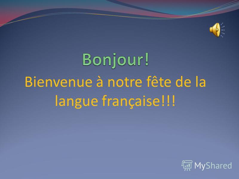 Bienvenue à notre fête de la langue française!!!