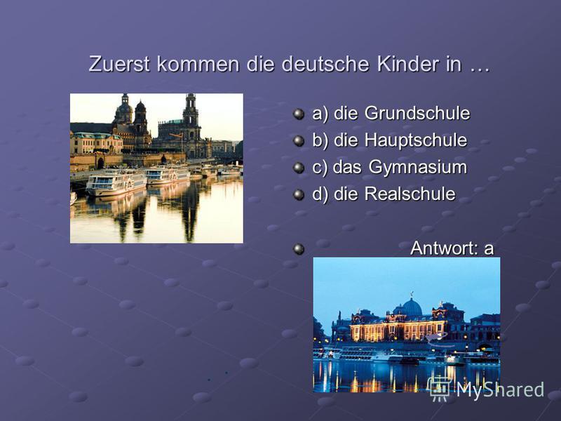 Die Sehenswürdigkeit von Berlin ist … a) die Frauenkirhe b) der Kölner Dom c) der Alexanderplatz d) die Gemäldegalerie Antwort: с