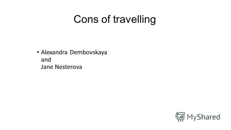 Cons of travelling Alexandra Dembovskaya and Jane Nesterova