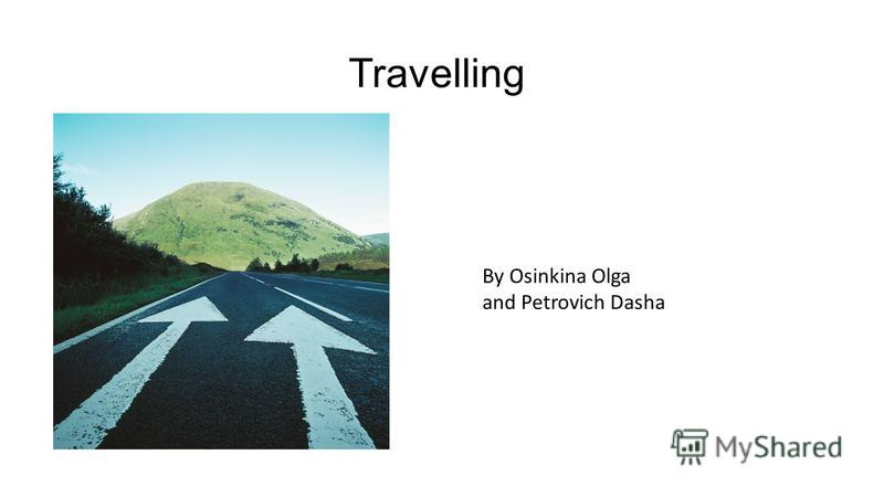 Travelling By Osinkina Olga and Petrovich Dasha