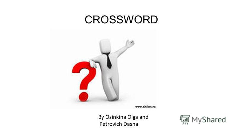 CROSSWORD By Osinkina Olga and Petrovich Dasha