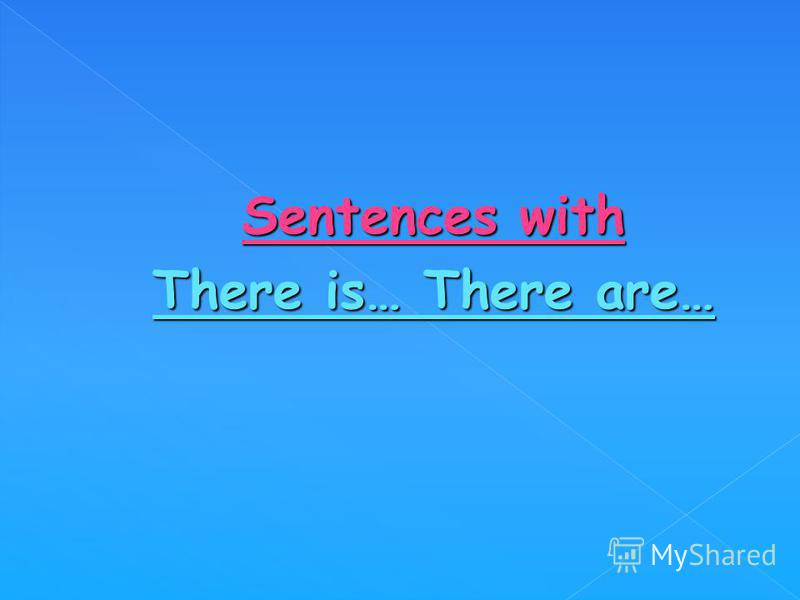 Sentences with There is… There are…