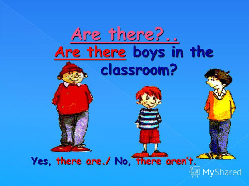 Are there boys in the classroom? Yes, there are./ No, there arent.