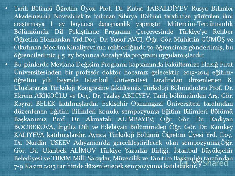 Tarih Bölümü Öğretim Üyesi Prof. Dr. Kubat TABALDİYEV Rusya Bilimler Akademisinin Novosbirskte bulunan Sibirya Bölümü tarafından yürütülen ilmi araştırmaya 1 ay boyunca danışmanlık yapmıştır. Mütercim-Tercümanlık Bölümümüz Dil Pekiştirme Programı Çer