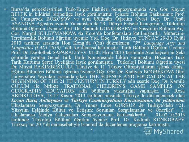Bursada gerçekleştirilen Türk-Kırgız İlişkileri Sempozyumunda Arş. Gör. Kayrat BELEKin bildirisi birinciliğe layık görülmüştür. Felsefe Bölümü Başkanımız Prof. Dr. Camgırbek BÖKÖŞOV ve aynı bölümün Öğretim Üyesi Doç. Dr. Ümüt ASANOVA Ağustos ayında Y