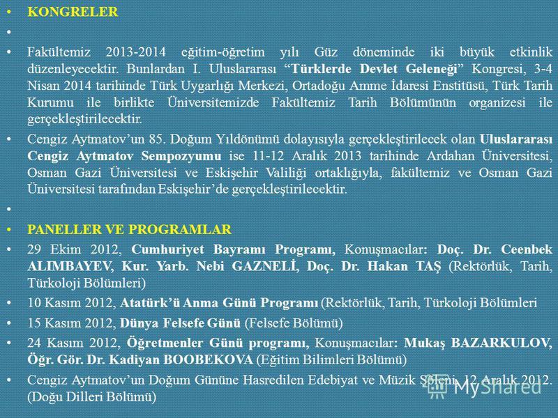 KONGRELER Fakültemiz 2013-2014 eğitim-öğretim yılı Güz döneminde iki büyük etkinlik düzenleyecektir. Bunlardan I. Uluslararası Türklerde Devlet Geleneği Kongresi, 3-4 Nisan 2014 tarihinde Türk Uygarlığı Merkezi, Ortadoğu Amme İdaresi Enstitüsü, Türk