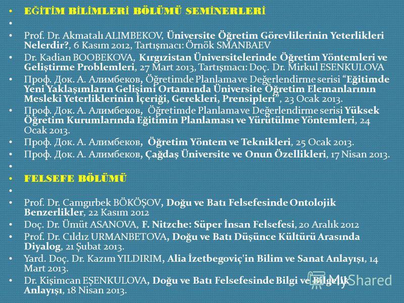 E Ğİ T İ M B İ L İ MLER İ BÖLÜMÜ SEM İ NERLER İ Prof. Dr. Akmatalı ALIMBEKOV, Üniversite Öğretim Görevlilerinin Yeterlikleri Nelerdir?, 6 Kasım 2012, Tartışmacı: Örnök SMANBAEV Dr. Kadian BOOBEKOVA, Kırgızistan Üniversitelerinde Öğretim Yöntemleri ve