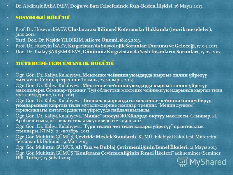 Dr. Abdiraşit BABATAEV, Doğu ve Batı Felsefesinde Ruh-Beden İlişkisi, 16 Mayıs 2013. SOSYOLOJ İ BÖLÜMÜ Prof. Dr. Hüseyin İSAEV, Uluslararası Bilimsel Koferanslar Hakkında (teorik meseleler), 31.10.2012 Yard. Doç. Dr. Neşide YILDIRIM, Aile ve Önemi, 1