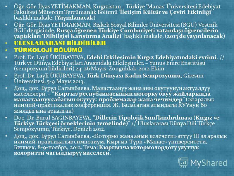 Öğr. Gör. İlyas YETİMAKMAN, Kırgızistan – Türkiye Manas Üniversitesi Edebiyat Fakültesi Mütercim Tercümanlık Bölümü İletişim Kültür ve Çeviri Etkinliği başlıklı makale. (Yayınlanacak) Öğr. Gör. İlyas YETİMAKMAN, Bişkek Sosyal Bilimler Üniversitesi (B