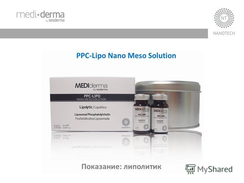 PPC-Lipo Nano Meso Solution Показание: липолитик