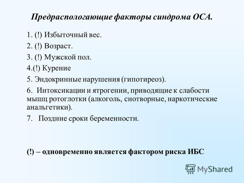 Предраспологающие факторы синдрома ОСА. 1. (!) Избыточный вес. 2. (!) Возраст. 3. (!) Мужской пол. 4.(!) Курение 5. Эндокринные нарушения (гипотиреоз). 6. Интоксикации и ятрогении, приводящие к слабости мышц ротоглотки (алкоголь, снотворные, наркотич