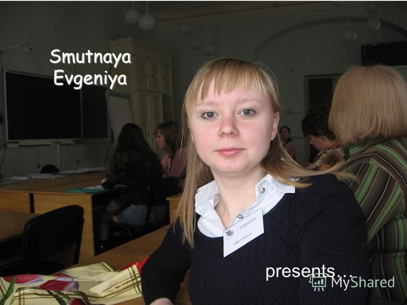Smutnaya Evgeniya presents…