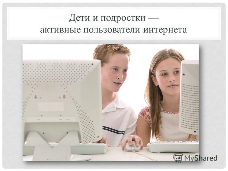 Дети и подростки активные пользователи интернета